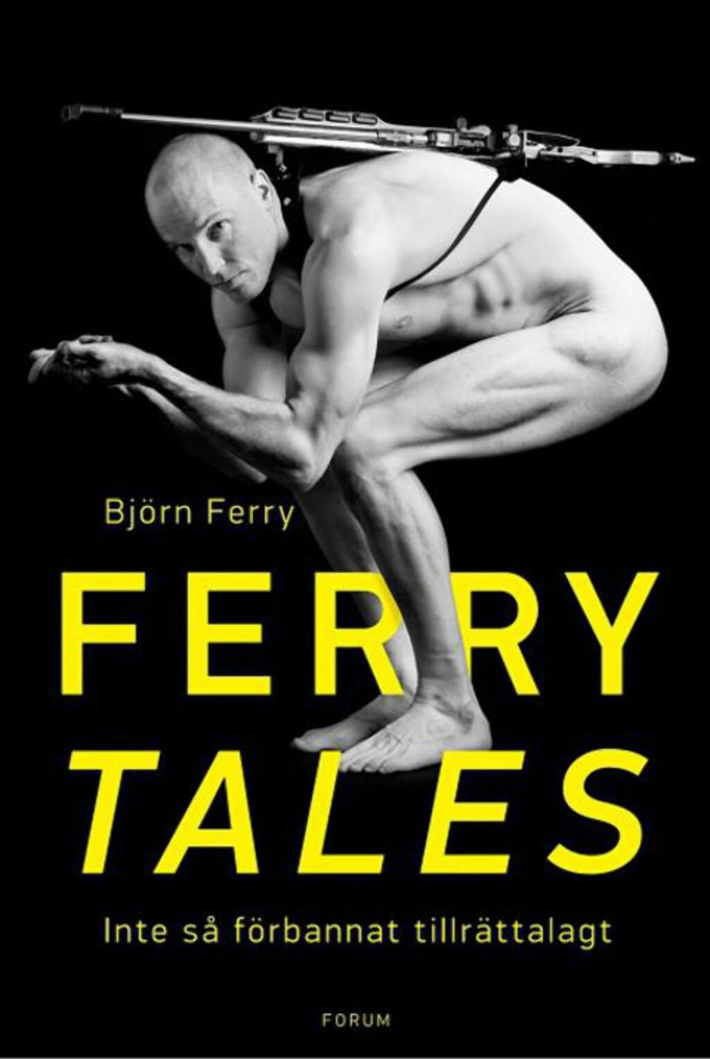 DEN NAKNE SANNHET: Bjørn Ferry forteller om intriger, sex og politikk i boka «Ferry Tales», som slippes om snaue to uker.