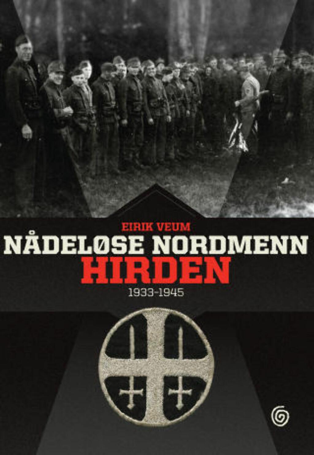 SERIE: «Nådeløse nordmenn — Hirden 1933-1945» er den andre av tre bøker om nordmenn i tysk tjeneste under krigen. Foto: Kagge Forlag