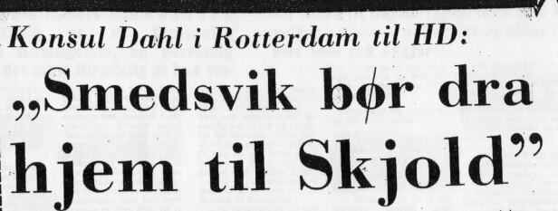 «Smedsvik should go home», said the Norgwegian consul in Rotterdam, who very much opposed the 86 year olds plan to circumnavigate the globe. Clipping from the newspaper Haugesunds Dagblad