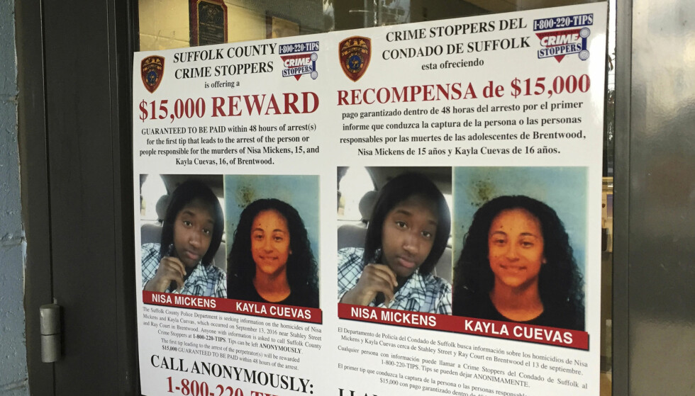 DREPTE: Nisa Mickens og Kayla Cuevas ble drept fordi sistnevnte kranglet med medlemmer av den brutale gjengen. Nå er en rekke gjengmedlemmer pågrepet for både dobbeltdrapet og en rekke andre voldsforbrytelser og drap. Foto: AP Photo / Michael Balsamo / NTB scanpix